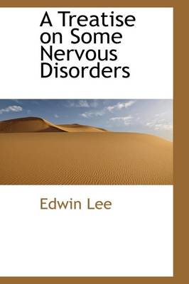 A Treatise on Some Nervous Disorders