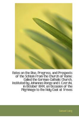 Notes on the Rise, Progress, and Prospects of the Schism from the Church of Rome: Called the German-