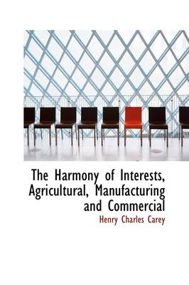 The Harmony of Interests, Agricultural, Manufacturing and Commercial