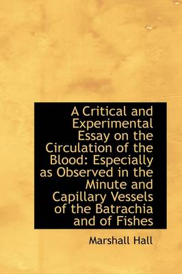 A Critical and Experimental Essay on the Circulation of the Blood