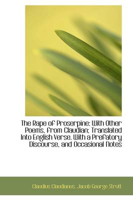 The Rape of Proserpine: With Other Poems, from Claudian; Translated Into English Verse