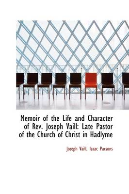 Memoir of the Life and Character of REV. Joseph Vaill: Late Pastor of the Church of Christ in Hadlym
