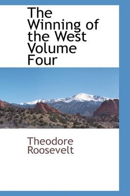 The Winning of the West Volume Four