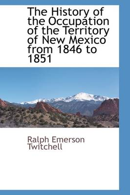 The History of the Occupation of the Territory of New Mexico from 1846 to 1851