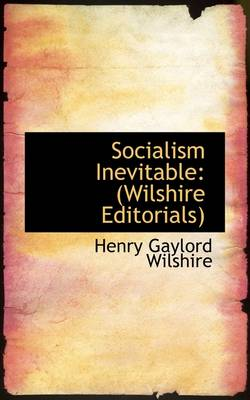 Socialism Inevitable: (Wilshire Editorials)
