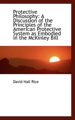 Protective Philosophy: A Discussion of the Principles of the American Protective System as Embodied