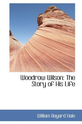 Woodrow Wilson: The Story of His Life