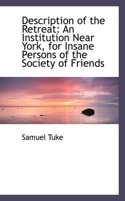 Description of the Retreat: An Institution Near York, for Insane Persons of the Society of Friends