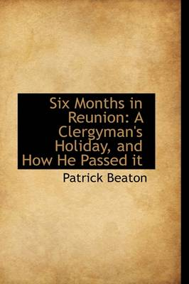 Six Months in Reunion: A Clergyman's Holiday, and How He Passed It