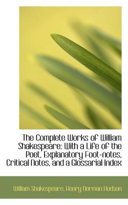 The Complete Works of William Shakespeare: With a Life of the Poet, Explanatory Foot-Notes, Critical