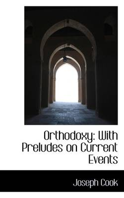 Orthodoxy: With Preludes on Current Events