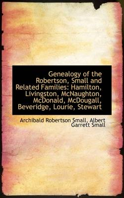 Genealogy of the Robertson, Small and Related Families: Hamilton, Livingston, McNaughton, McDonald,