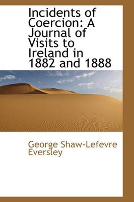 Incidents of Coercion: A Journal of Visits to Ireland in 1882 and 1888