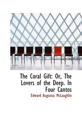 The Coral Gift: Or, the Lovers of the Deep. in Four Cantos