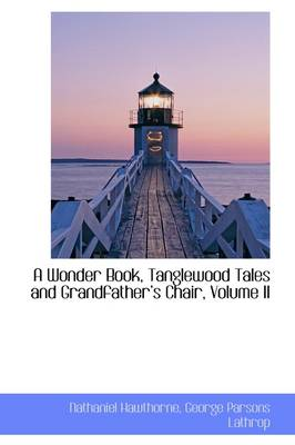 A Wonder Book Tanglewood Tales and Grandfather's Chair, Volume II