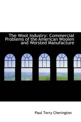 The Wool Industry: Commercial Problems of the American Woolen and Worsted Manufacture