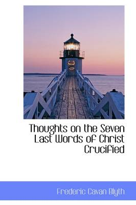 Thoughts on the Seven Last Words of Christ Crucified