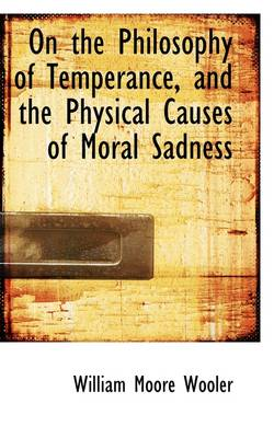 On the Philosophy of Temperance, and the Physical Causes of Moral Sadness