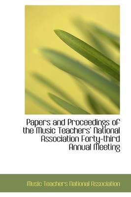 Papers and Proceedings of the Music Teachers' National Association Forty-Third Annual Meeting