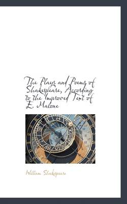 The Plays and Poems of Shakespeare, According to the Improved Text of E. Malone
