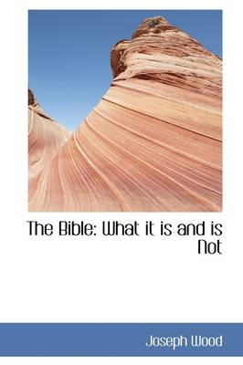 The Bible: What It Is and Is Not