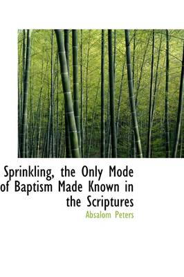 Sprinkling, the Only Mode of Baptism Made Known in the Scriptures