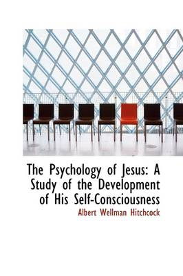 The Psychology of Jesus: A Study of the Development of His Self-Consciousness
