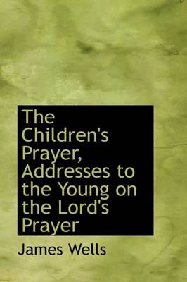 The Children's Prayer, Addresses to the Young on the Lord's Prayer