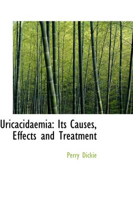 Uricacidaemia: Its Causes, Effects and Treatment