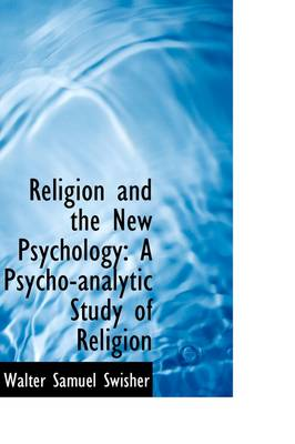Religion and the New Psychology: A Psycho-Analytic Study of Religion