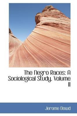 The Negro Races: A Sociological Study, Volume II