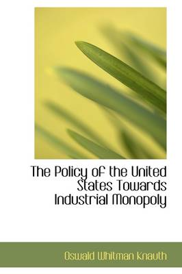 The Policy of the United States Towards Industrial Monopoly