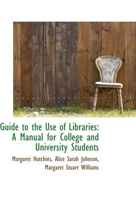 Guide to the Use of Libraries: A Manual for College and University Students