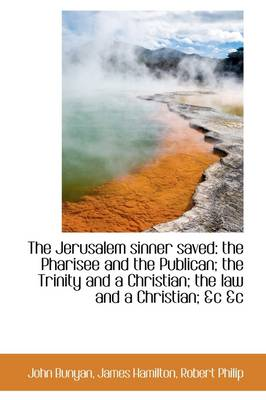 The Jerusalem Sinner Saved: The Pharisee and the Publican; The Trinity and a Christian; The Law and