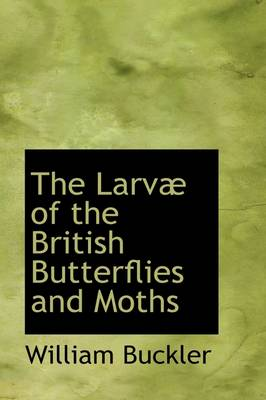 The Larvae of the British Butterflies and Moths