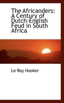 The Africanders: A Century of Dutch-English Feud in South Africa
