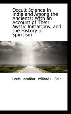 Occult Science in India and Among the Ancients: With an Account of Their Mystic Initiations, and the