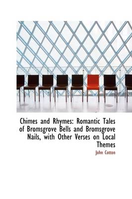 Chimes and Rhymes: Romantic Tales of Bromsgrove Bells and Bromsgrove Nails, with Other Verses on Loc