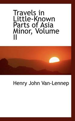 Travels in Little-Known Parts of Asia Minor, Volume II