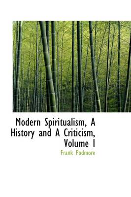 Modern Spiritualism, a History and a Criticism, Volume I