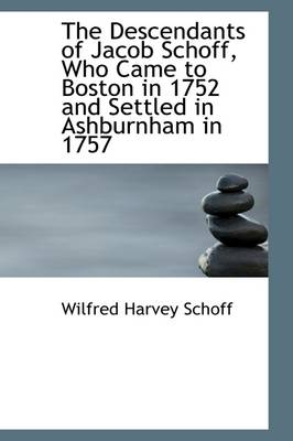 The Descendants of Jacob Schoff, Who Came to Boston in 1752 and Settled in Ashburnham in 1757