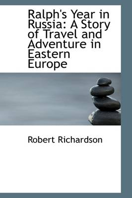 Ralph's Year in Russia: A Story of Travel and Adventure in Eastern Europe