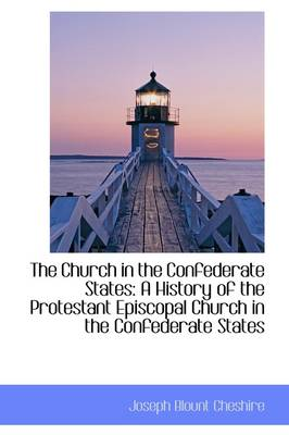 The Church in the Confederate States: A History of the Protestant Episcopal Church in the Confederat