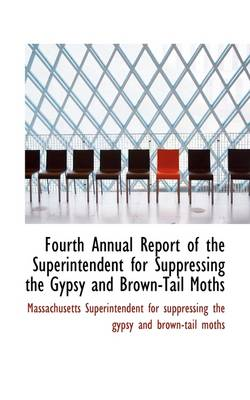 Fourth Annual Report of the Superintendent for Suppressing the Gypsy and Brown-Tail Moths