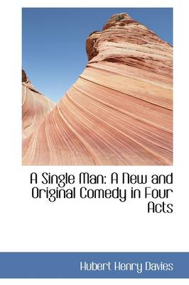 A Single Man: A New and Original Comedy in Four Acts