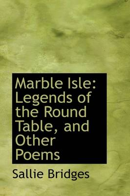Marble Isle: Legends of the Round Table, and Other Poems