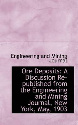 Ore Deposits: A Discussion Re-Published from the Engineering and Mining Journal, New York, May, 1903