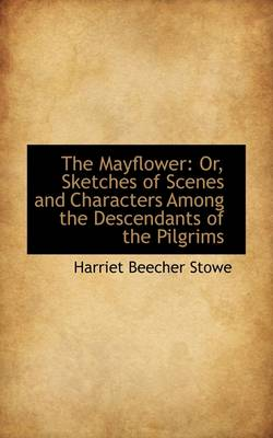 The Mayflower: Or, Sketches of Scenes and Characters Among the Descendants of the Pilgrims
