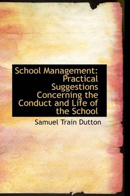 School Management: Practical Suggestions Concerning the Conduct and Life of the School