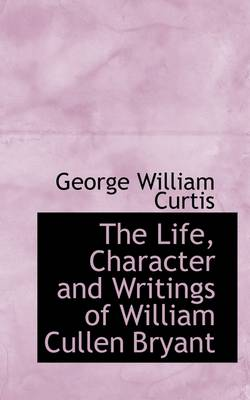 The Life, Character and Writings of William Cullen Bryant